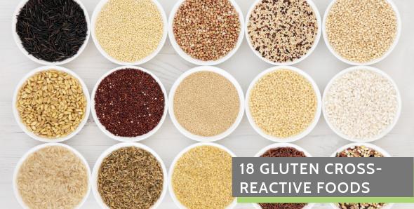 18 Gluten Cross Reactive Foods